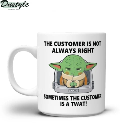 Baby yoda the customer is not always right the customer is not always right mug