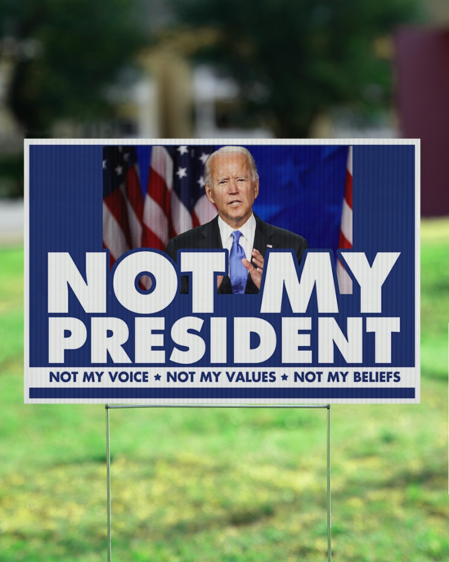 Biden not my president not my voice not my values not my beliefs yard sign 1