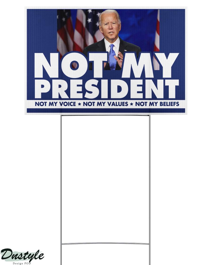 Biden not my president not my voice not my values not my beliefs yard sign