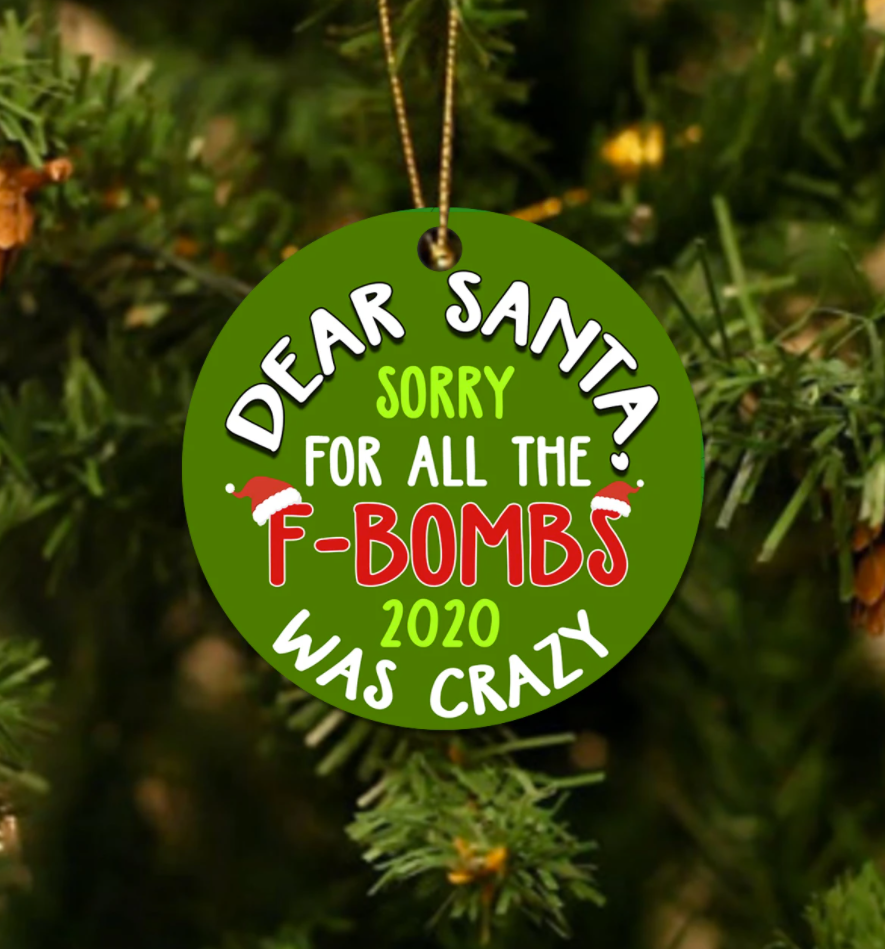 Dear Santa sorry for all the F-bombs 2020 was crazy Christmas Ornament