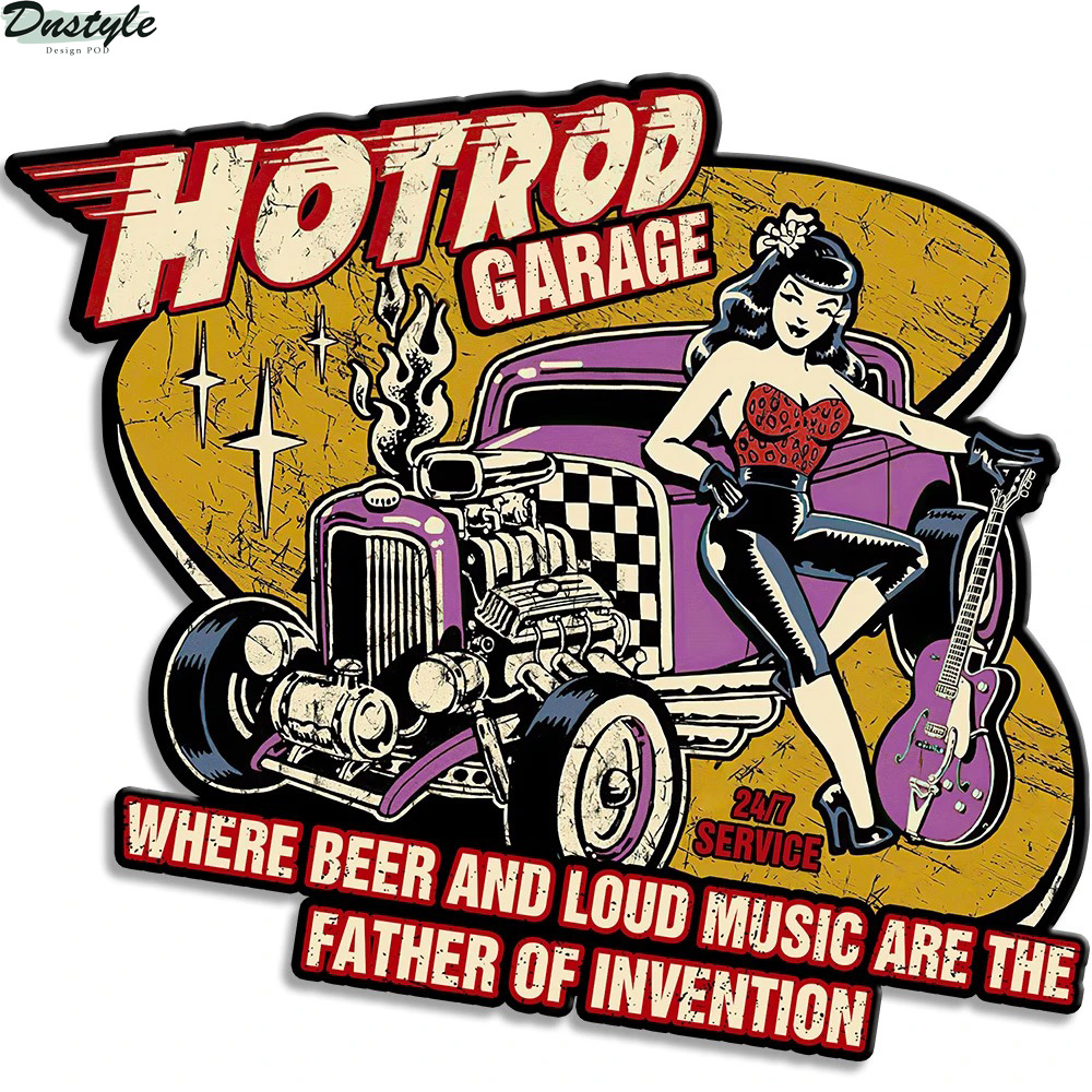 Hotrod garage where beer and loud music are the father of invention metal sign