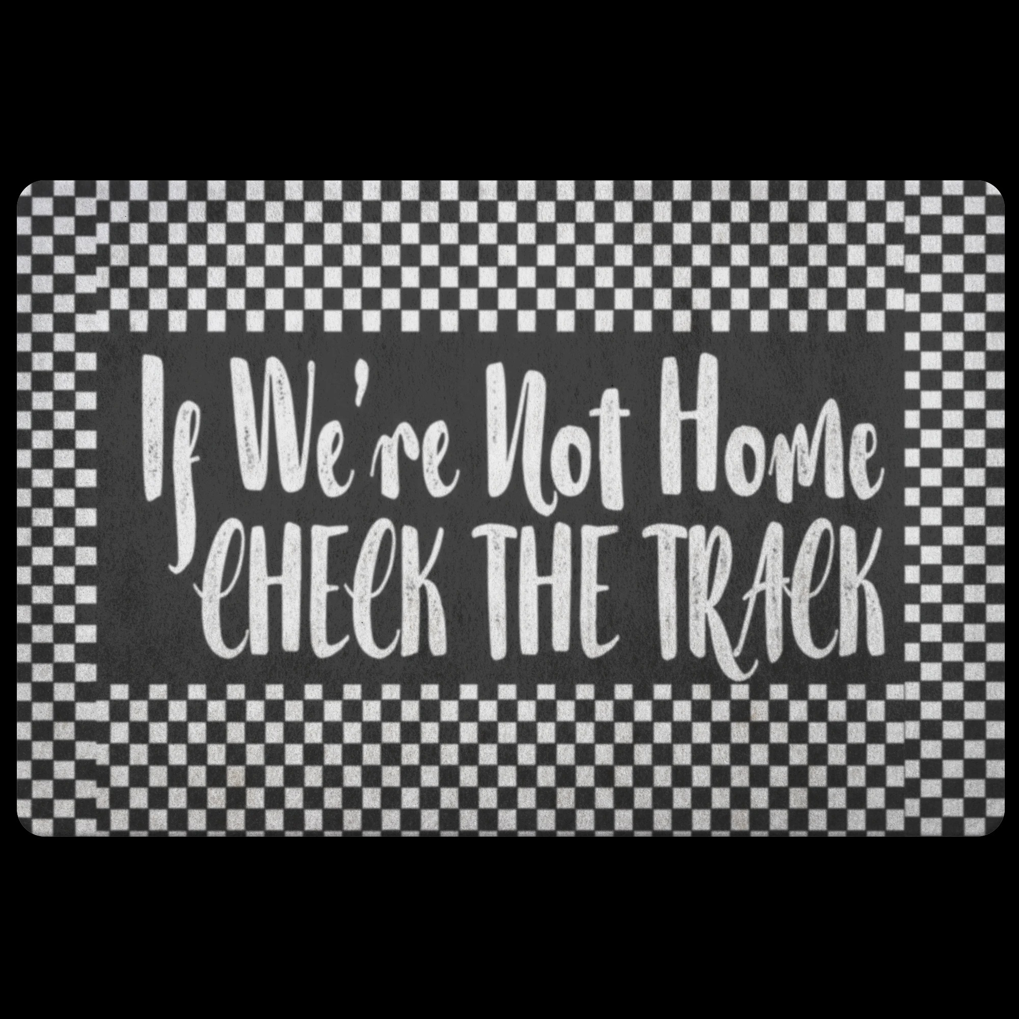 If we're not home check the track racing doormat 1