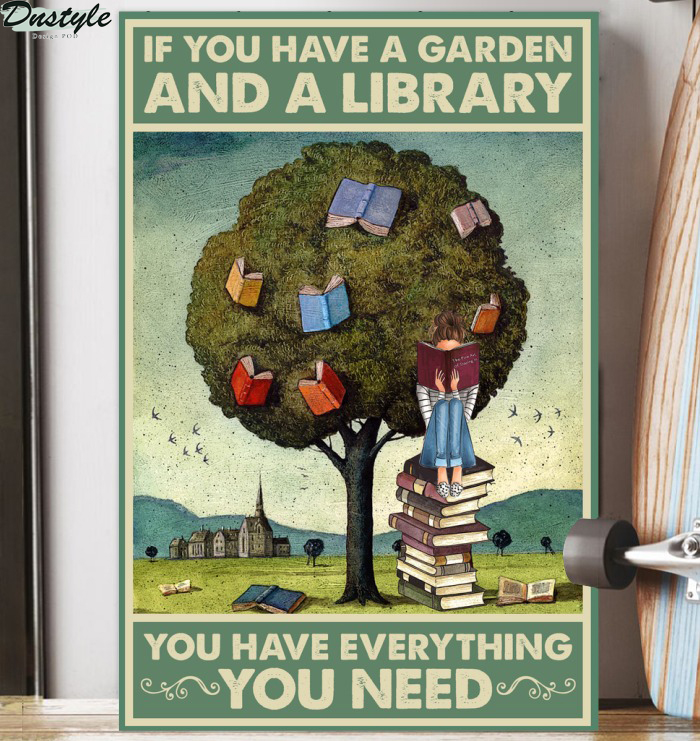 If you have a garden and a library you have everything you need poster