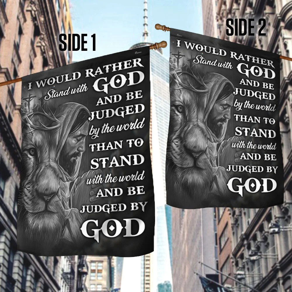 Jesus faith I would rather stand with god and be judge by the world flag 1
