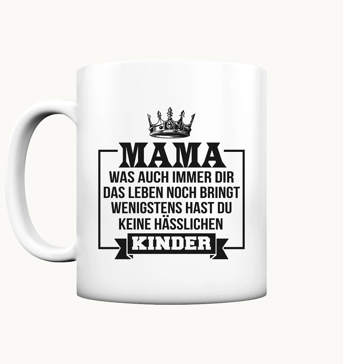Mama was auch immer dir das leben noch bringt we wenigstens hast du keine hässlichen kinder tasse matt 1