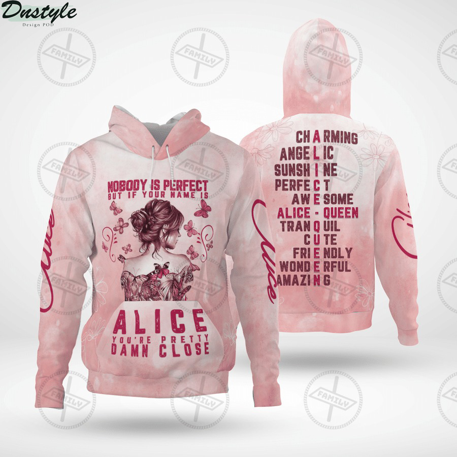 Nobody is perfect but if your name is Alice you're pretty damn close all over printed hoodie