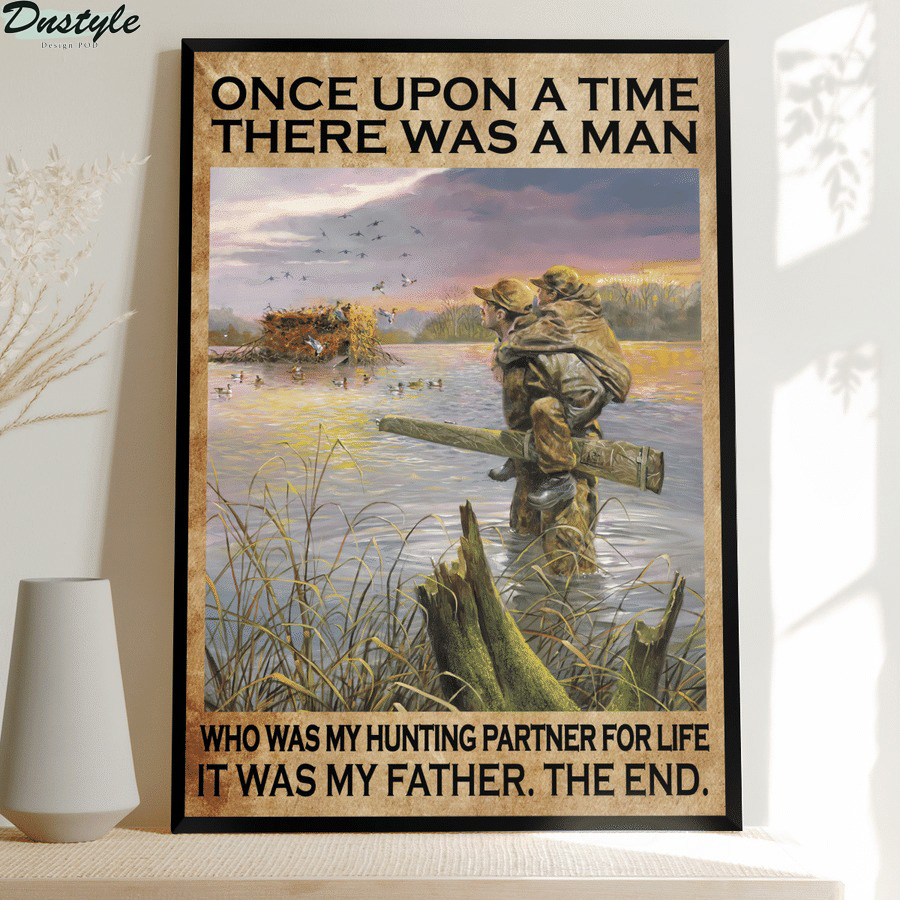 Once upon a time there was a man who was my hunting partner for life it was my father the end poster canvas