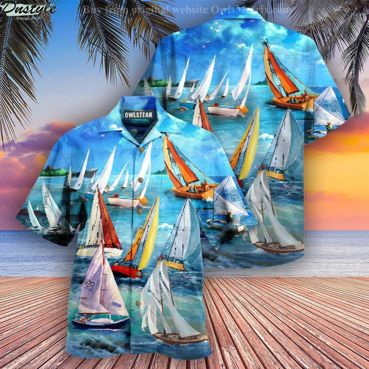 Sail raise the sails to catch the wind hawaiian shirt