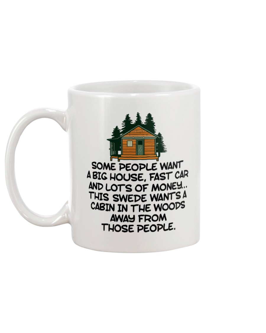 Some people want a big house fast car and lots of money this swede wants a cabin in the woods mug 1