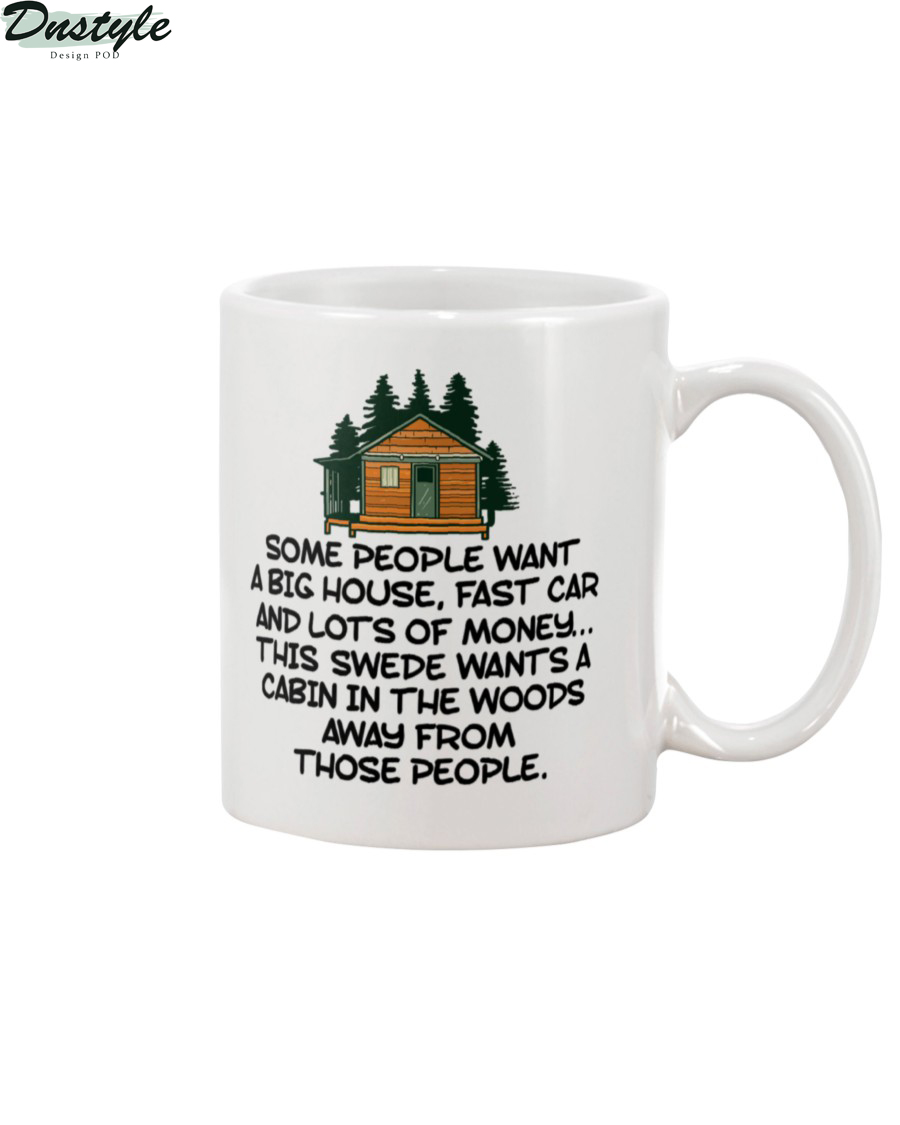 Some people want a big house fast car and lots of money this swede wants a cabin in the woods mug