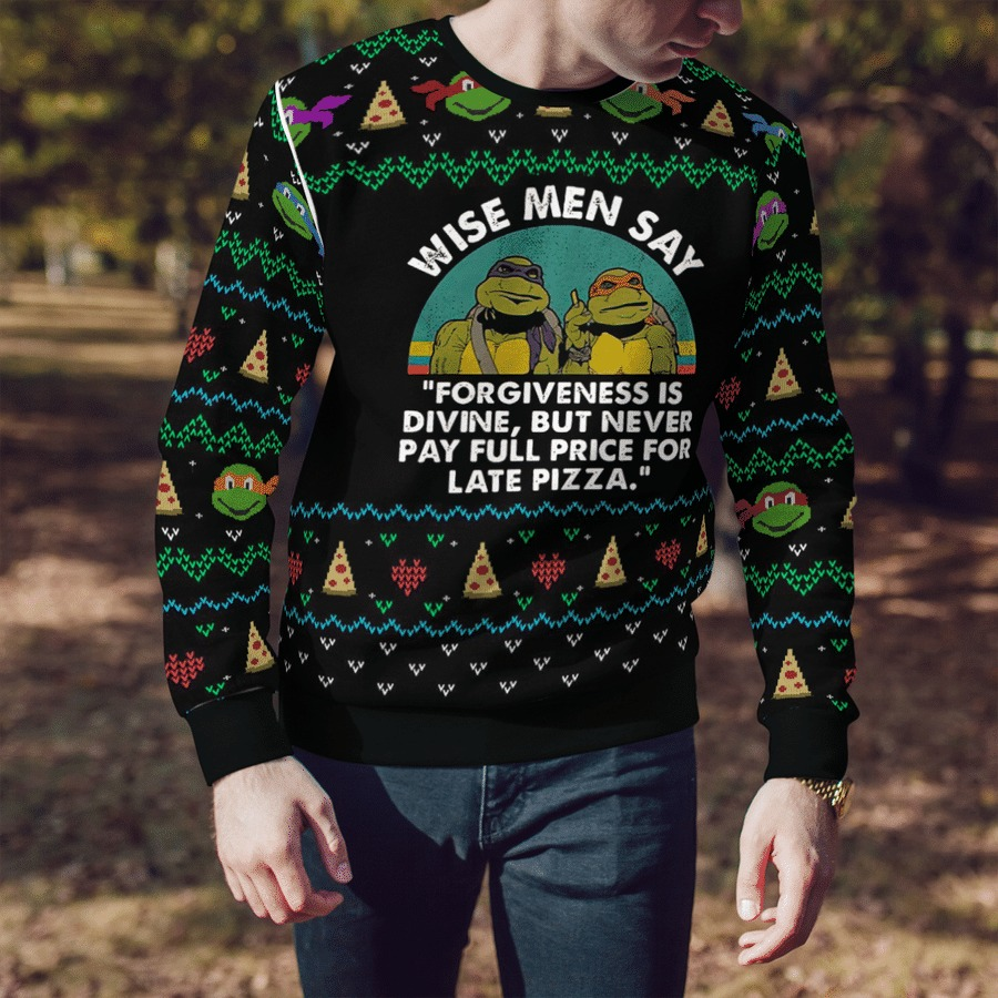 TMNT wise man say forgiveness is divine but never pay full price for late pizza ugly sweater 2