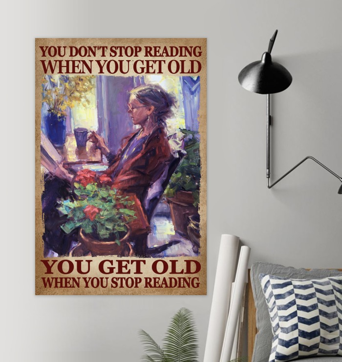 You don't stop reading when you get old you get old when you stop reading poster 1